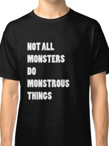 Not All Monsters Do Monstrous Things [White] Classic T-Shirt