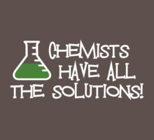 Chemists have all the solutions by shakeoutfitters