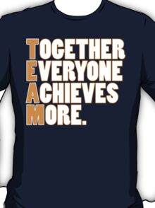 TEAM - Together Everyone Achieves More T-Shirt