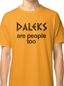 Daleks are people too (inverted) Classic T-Shirt