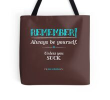 """""""Remember, always be yourself. Unless you suck."""" (Joss Whedon) - Dark Tote Bag"""
