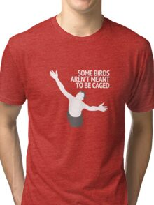Birds Aren't Made To Be Caged Tri-blend T-Shirt