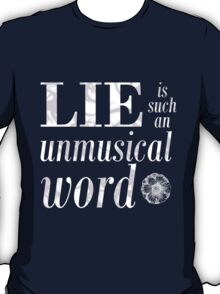 'Lie' is such an unmusical word T-Shirt
