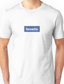 Face ache social networking! Unisex T-Shirt