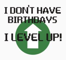 I Don't Have Birthdays, I Level Up T-Shirt