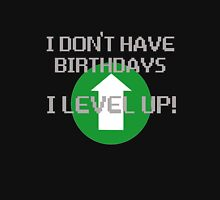 I Don't Have Birthdays, I Level Up Unisex T-Shirt