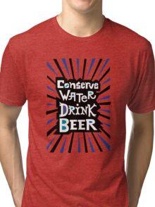 Conserve Water Drink Beer 2 Tri-blend T-Shirt