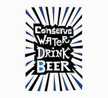 Conserve Water Drink Beer 2 Unisex T-Shirt