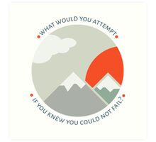 What would you attempt? Art Print