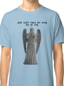 I just can't take my eyes off you. Classic T-Shirt