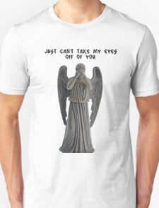 I just can't take my eyes off you. T-Shirt