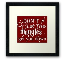 Don't Let the muggles get you down - WHITE Framed Print