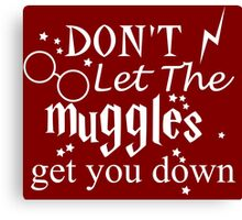 Don't Let the muggles get you down - WHITE Canvas Print
