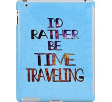 I'd Rather Be Time Traveling iPad Case/Skin