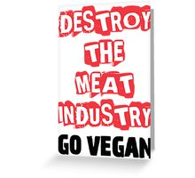 Destroy The Meat Industry: Go Vegan Greeting Card