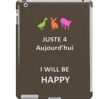 Juste4Aujourd'hui ... I will be Happy iPad Case/Skin