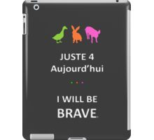 Juste4Aujourd'hui ... I will be Brave iPad Case/Skin