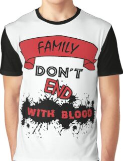 Family Don't End with Blood Graphic T-Shirt