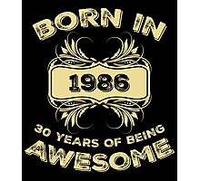 Born In 1986 30 Years Of Being Awesome Photographic Print
