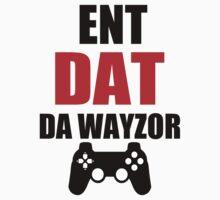 Ent Dat Da Wayzor Controlla?! by CreativeYaz