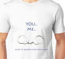 You.. me.. handcuffs.. Unisex T-Shirt