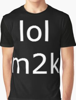 lol m2k - white text  Graphic T-Shirt