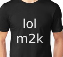 lol m2k - white text  Unisex T-Shirt