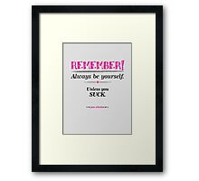 """Remember, always be yourself. Unless you suck."" (Joss Whedon) - Light Framed Print"
