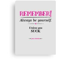 """Remember, always be yourself. Unless you suck."" (Joss Whedon) - Light Canvas Print"