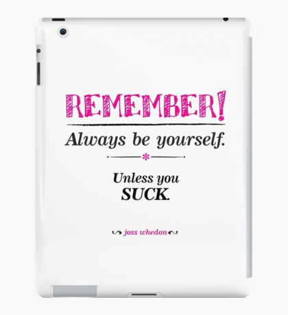 """Remember, always be yourself. Unless you suck."" (Joss Whedon) - Light iPad Case/Skin"
