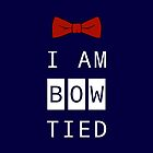 I AM BOW TIED by amanoxford