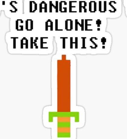 It's Dangerous To Go Alone... Sticker