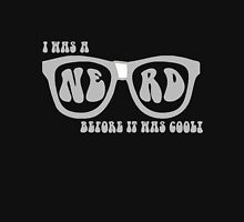 I Was A Nerd, Before It Was Cool Unisex T-Shirt