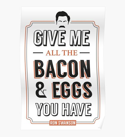 Give Me All The Bacon & Eggs You Have | Ron Swanson Parks & Recreation Quote Leslie Knope Poster