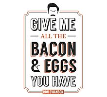 Give Me All The Bacon & Eggs You Have | Ron Swanson Parks & Recreation Quote Leslie Knope Photographic Print