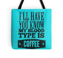 My blood type is COFFEE Tote Bag