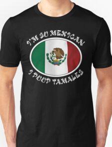 "Mexican ""I'm So Mexican I Poop Tamales"" T-Shirt"