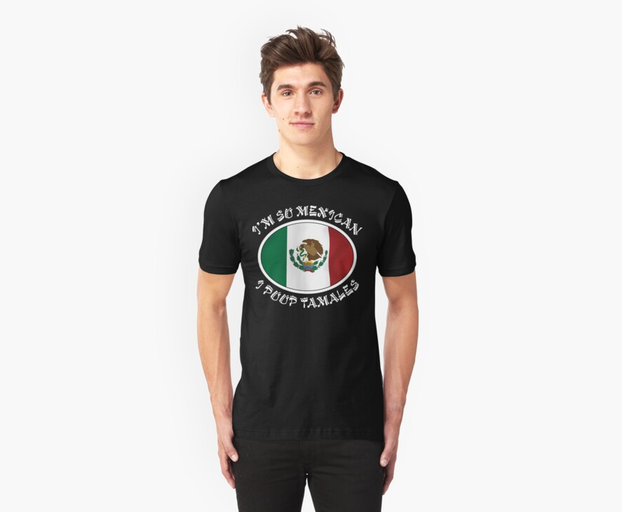"Mexican ""I'm So Mexican I Poop Tamales"" by HolidayT-Shirts"