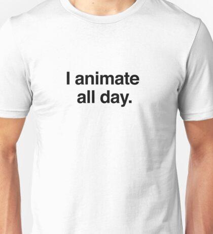 I animate all day. Unisex T-Shirt