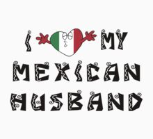 I Love My Mexican Husband by HolidayT-Shirts