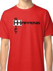 Shift Happens - Manual Transmission Classic T-Shirt