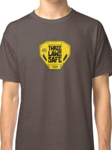 This Unit is THREE LAWS SAFE (Three Laws of Robotics) Classic T-Shirt