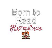 Born to Read Romance Photographic Print