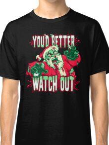 You'd Better Watch Out... Classic T-Shirt