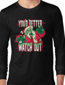 You'd Better Watch Out... Long Sleeve T-Shirt