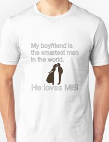 My Boyfriend is the Smartest Man in the World He Loves Me! T-Shirt