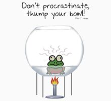 Don't procrastinate, thump your bowl! by sandnotoil