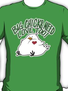 Big Chicks Need Love Too T-Shirt