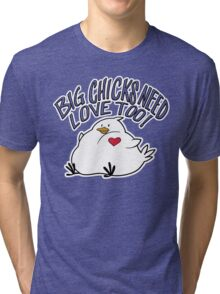 Big Chicks Need Love Too Tri-blend T-Shirt