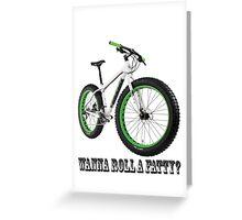 wanna roll a fatty? Greeting Card